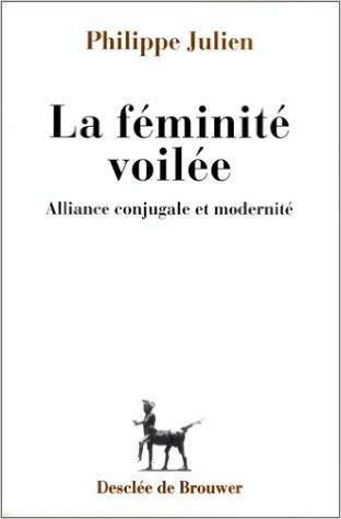 La féminité voilée - Philippe JULIEN - Desclée de Brouwer