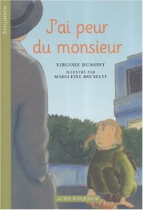 J'ai peur du monsieur - Virginie DUMONT - Actes Sud Junior